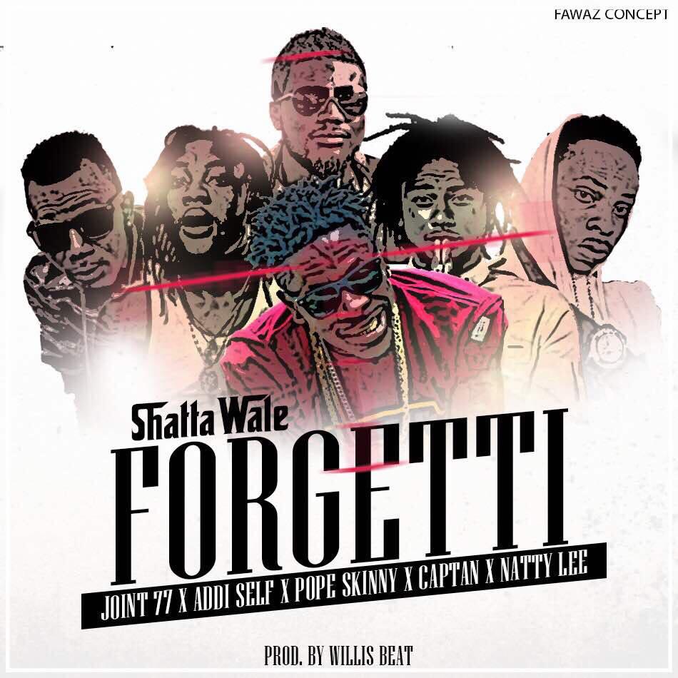 Shatta Wale - Forgetti Ft Millitants x Natty Lee x Pope Skinny (Prod By Willis Beatz)