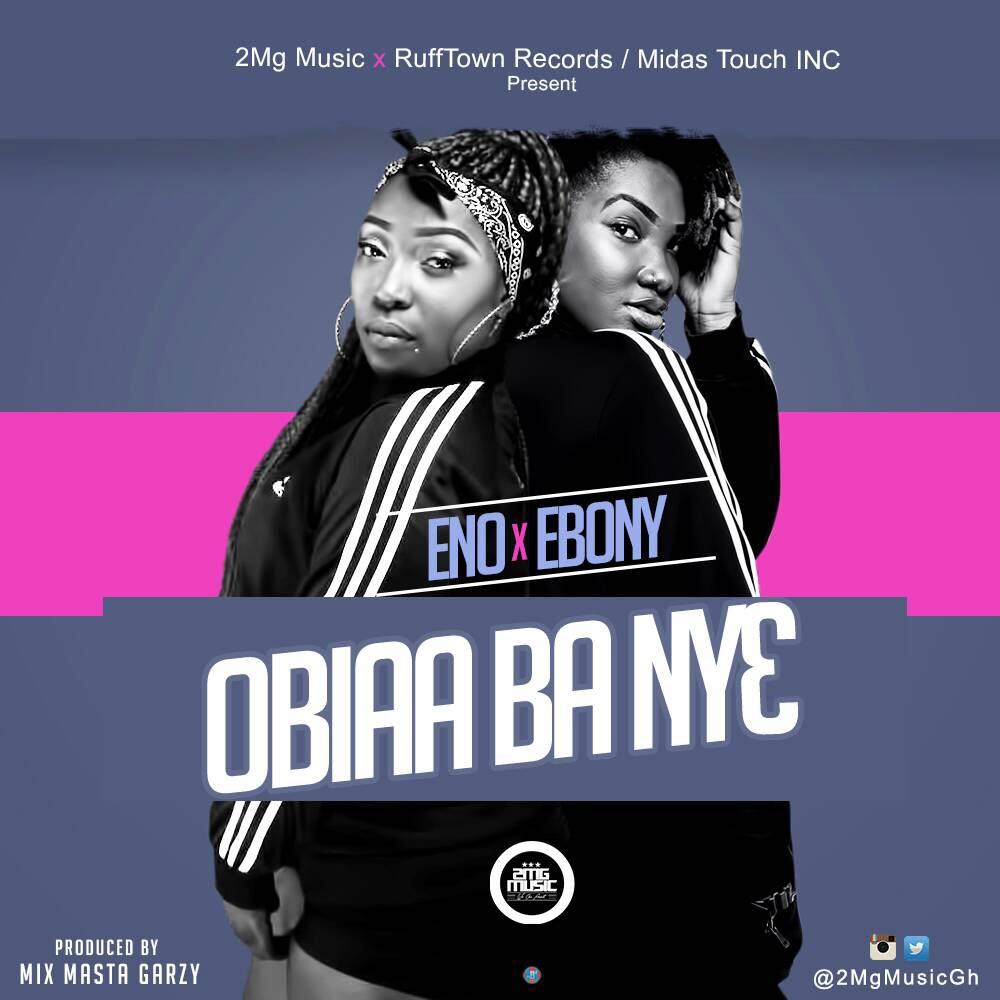 Eno ft Ebony - Obiaa Ba Ny3 (Prod By Mix Masta Garzy)