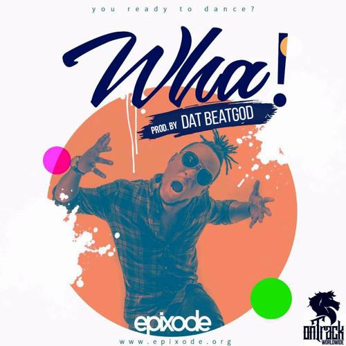 Epixode - Wha (Mixed by DatBeatGod)