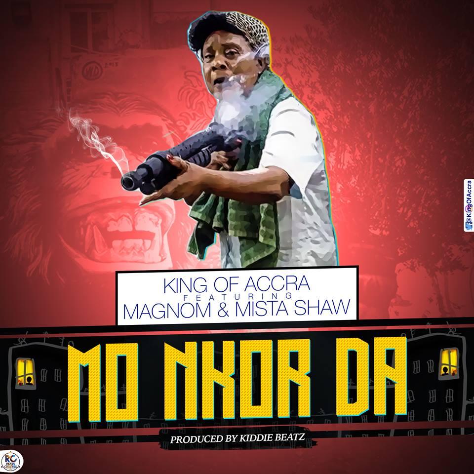 King of Accra - Mo Nkor Da ft Mista Shaw & Magnom (Prod By Kiddie Beatz)