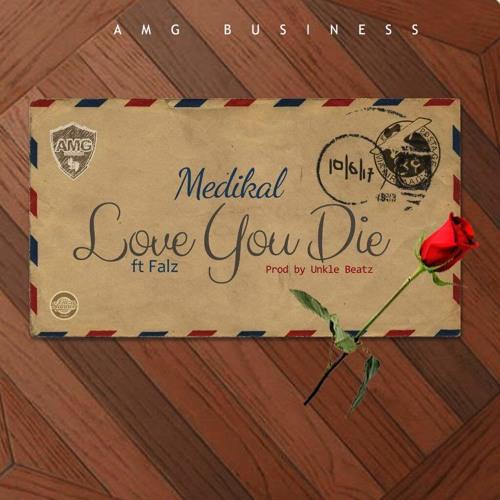 Medikal - Love You Die Ft Falz (Prod By Unkle Beatz)