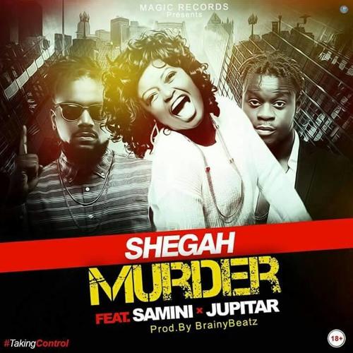 Shegah ft. Samini & Jupitar - Murder (Prod. By BrainyBeatz)