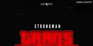 Strongman Ft Akwaboah - Transformer (Prod By Tubhani Music)