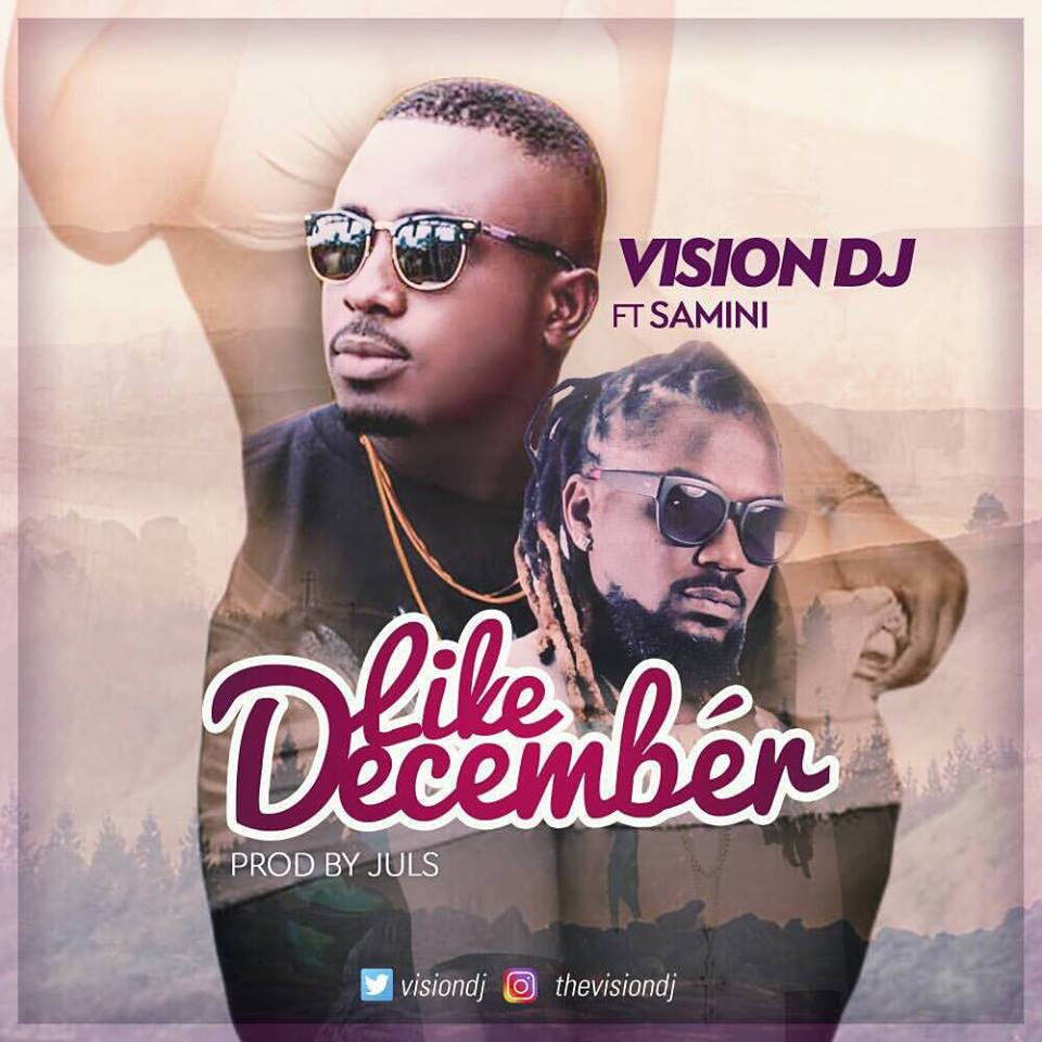 Vision DJ Ft Samini - Like December (Prod By Juls)