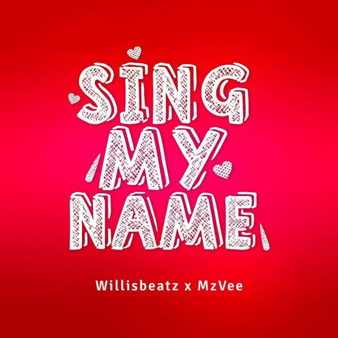 Willisbeatz X MzVee – Sing My Name (Prod. By WillisBeatz)