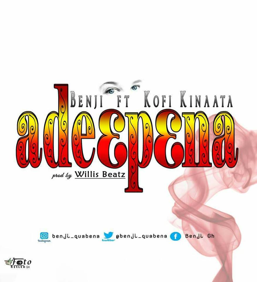 Benji ft Kofi Kinaata – Ade3pena (Prod. By WillisBeatz)