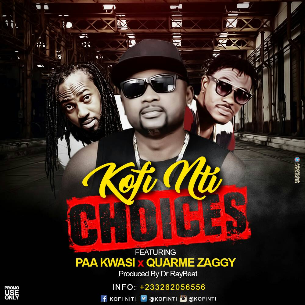 Kofi Nti - Choices Ft Paa Kwasi x Quarme Zaggy (Prod By Dr rayBeatz)