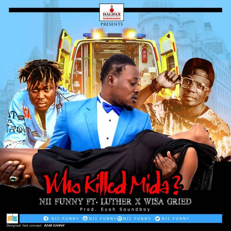 Nii Funny ft Luther x Wisa Gried - Who Killed Mida (Prod.By Eyoh Soundboy)