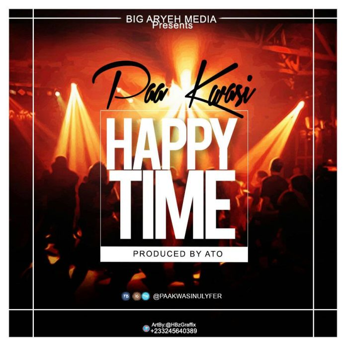 Paa Kwasi - Happy Time (Prod By A.T.O)