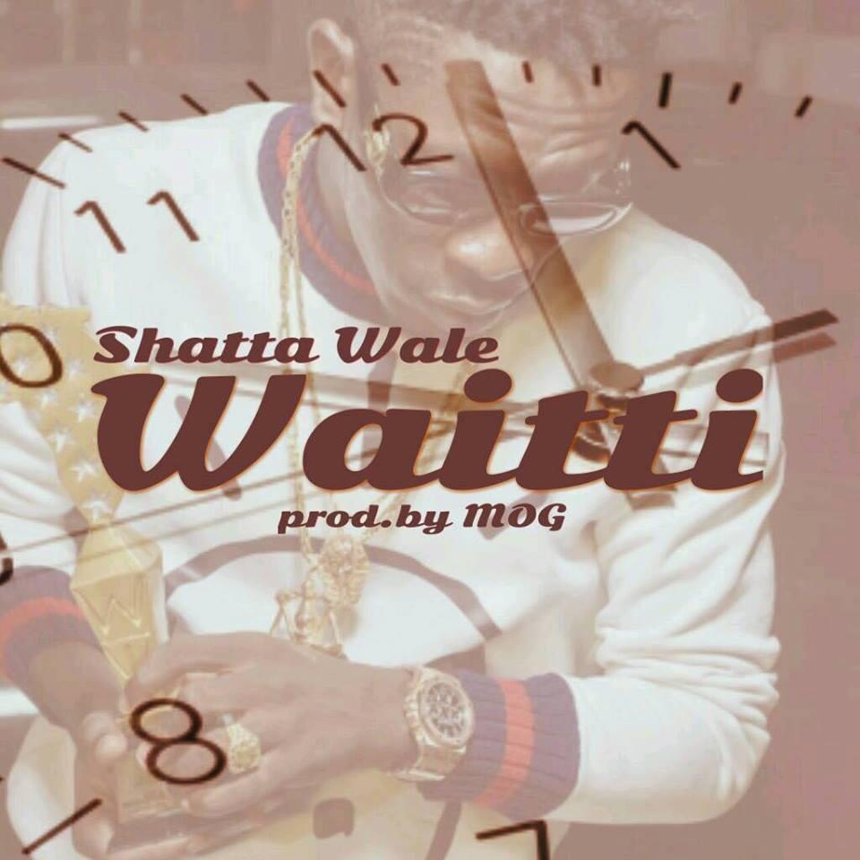 Shatta Wale - Waitti (Prod By M.O.G )