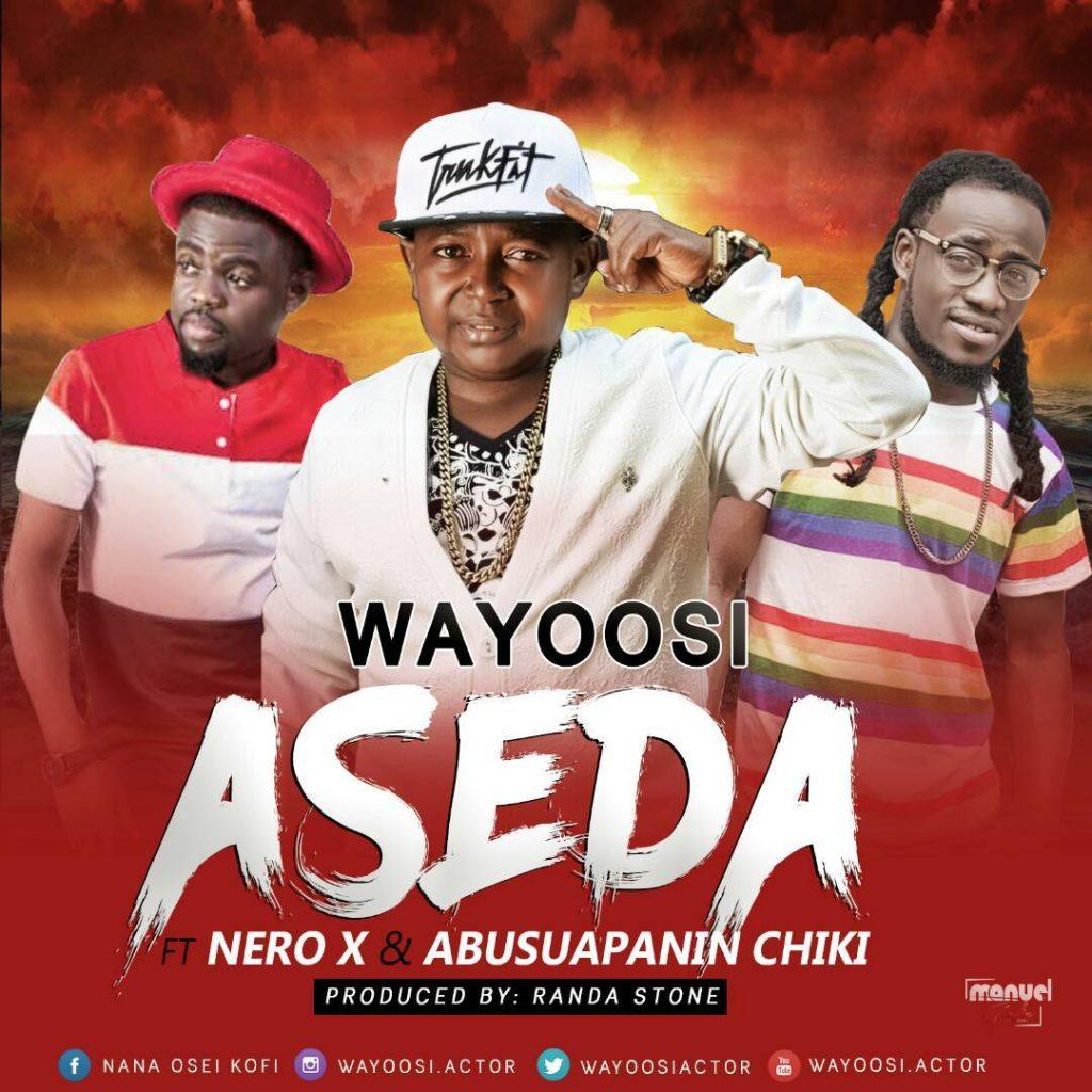 Wayoosi – Aseda ft Nero X & Abusuapanin Chiki (Prod By Randa Stone)