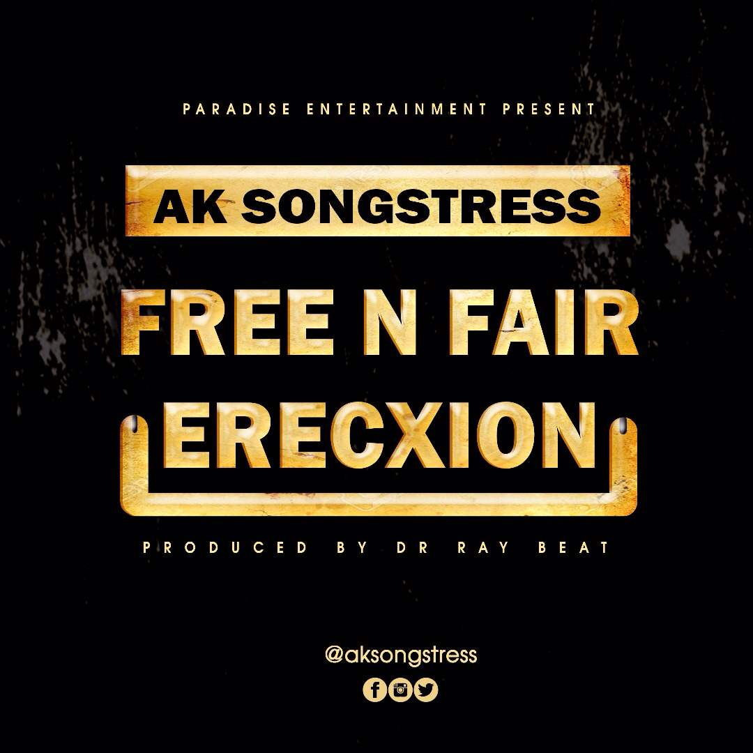 Ak Songstress - Free and Fair Erecxtion (Prod By Drraybeat)