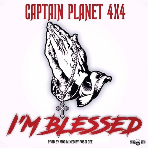 Captain Planet (4X4) I'm Blessed (Prod by MogBeatz)