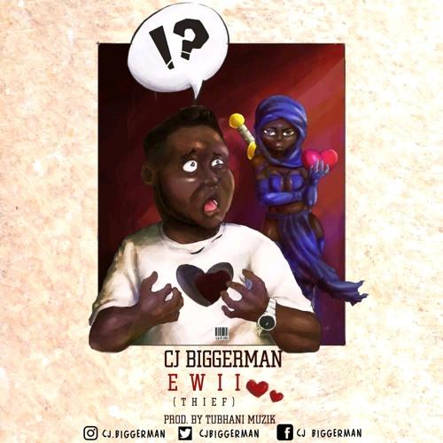 Cj Biggerman - Ewii (Prod by Thubani musik)