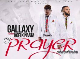 Gallaxy ft Kofi Kinaata – My prayer (Shottoh Blinqx)