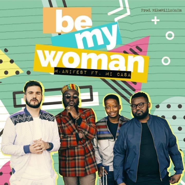 M.anifest ft. Mi Casa – Be My Woman