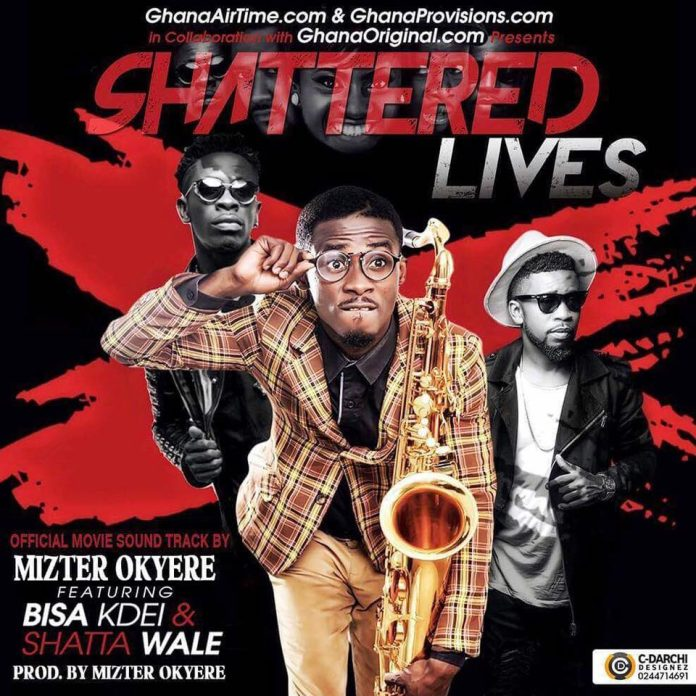Mizter Okyere ft Shatta Wale & Bisa Kdei – Shattered Lives