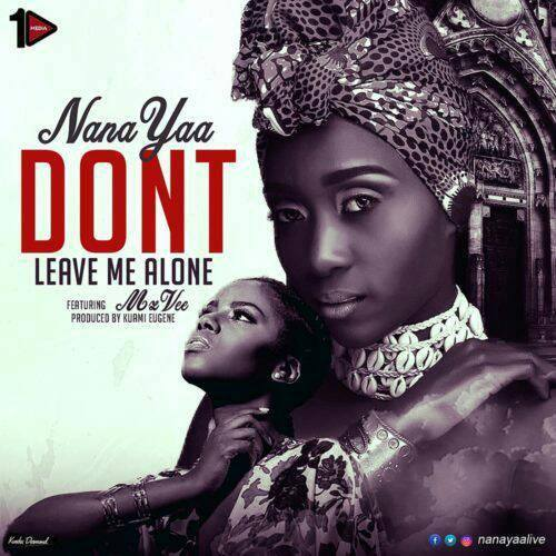Download MP3 : Nana Yaa ft. MzVee – Don't Leave Me Alone (Prod. by Kuami Eugene)