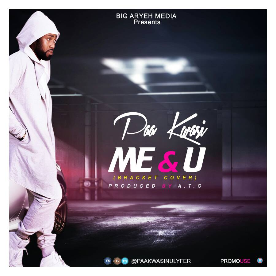 Paa Kwasi - Me & U (Bracket cover) (pro by A.T.O)