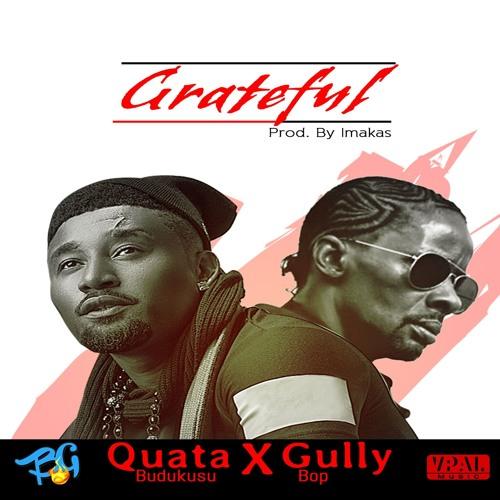 Quata Budukusu ft Gully Bop - Grateful (Prod By Beat Jonkeyz )