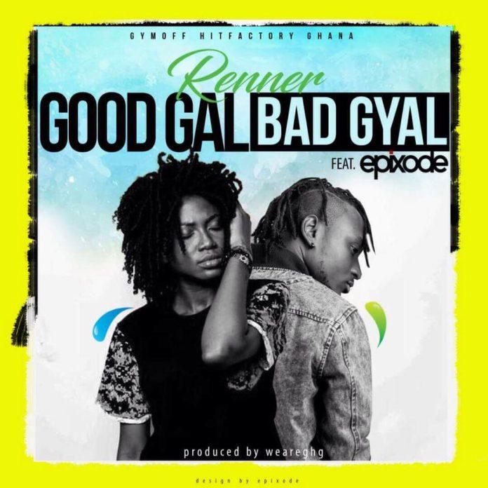Renner - GoodGal BadGyal ft Epixode (Prod by WeAreGhg)