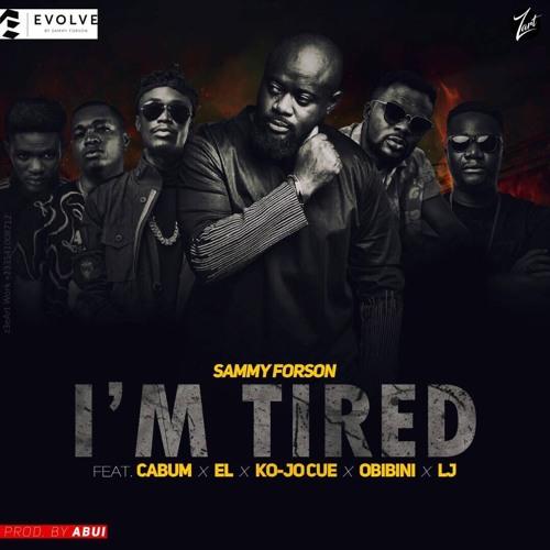 Sammy Forson - I'm Tired ft. Cabum x E.L x Ko-JO Cue x Obibini x LJ