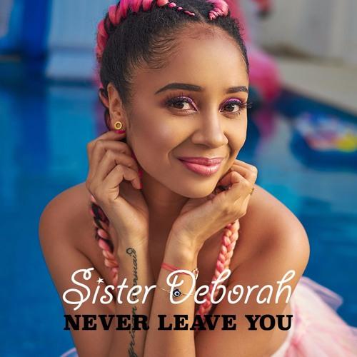 Sister Deborah - Never Leave You (Prod By Unkle Beatz)