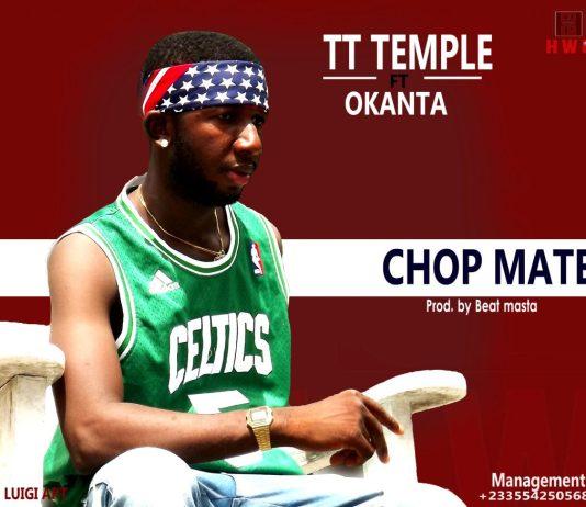 TT - Temple Ft Okanta - Chop Mate (Prod By Beatz Master)