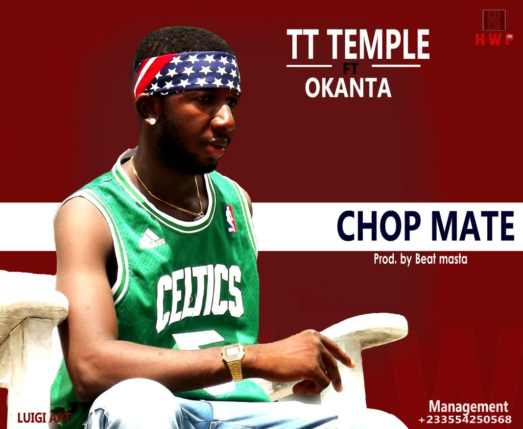 TT - Temple Ft Okanta - Chop Mate (Prod By Beatz Master)