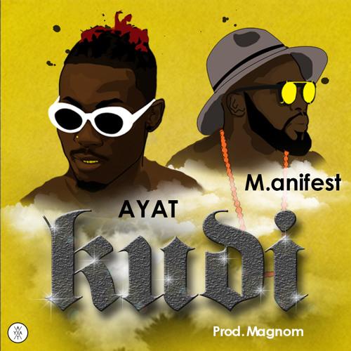 AYAT - Kudi ft M.anifest (Prod by Magnom)