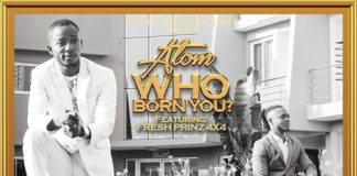 Atom Ft Fresh Prince (4X4) - Who Born You (Prod By Meth Mix)