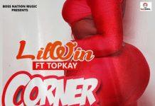 Lil Win – Corner Corner Ft Top Kay (Prod By Slo Deezy)