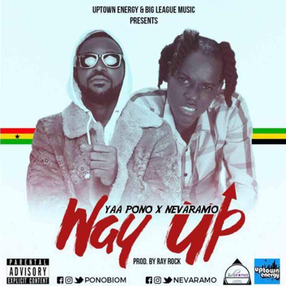 Yaa Pono x Nevaramo – Way Up (Prod. by Ray Rock)