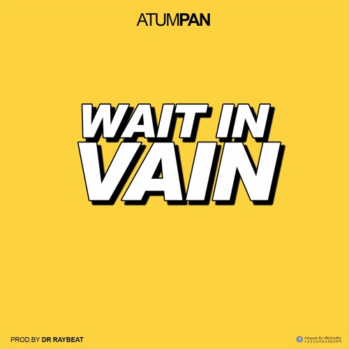 Atumpan - Wait in Vain (Prod By Dr Ray Beatz)