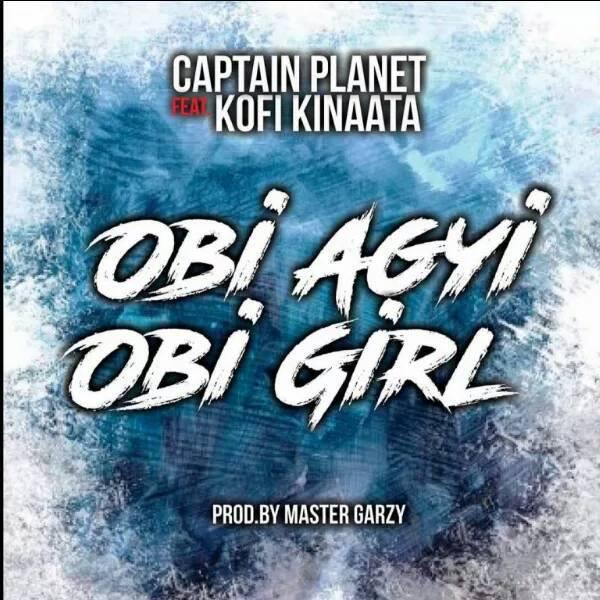 Captain Planet (4X4) ft Kofi Kinaata – Obi Agyi Obi Girl (Prod. by Masta Garzy)