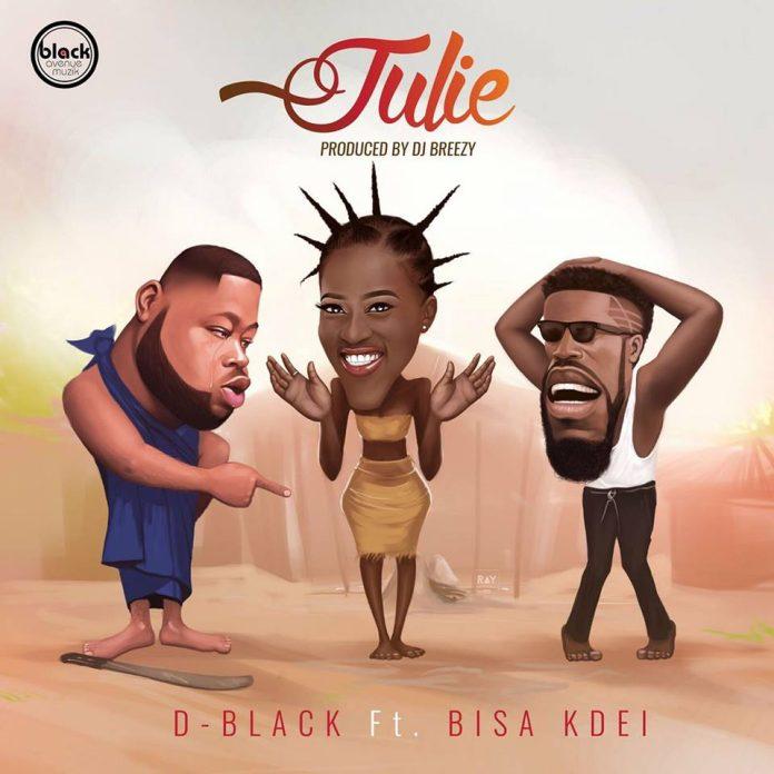 D-Black - Julie ft Bisa Kdei (Prod By DJ Breezy)