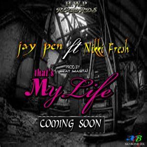 Jay Pen - That's My Life Ft Nikki Fresh (Prod by Beat Masta)