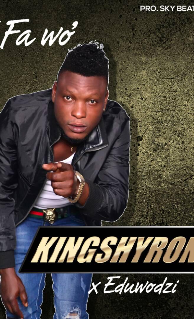 King Shyron Ft Eduwodzi - Fa Wo (Prod By Sky Beatz)