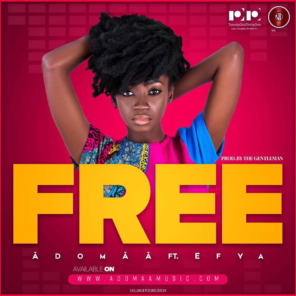 Adomaa Ft Efya – Free (Prod. by The Gentleman)