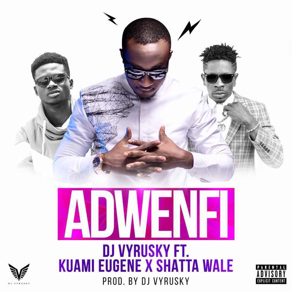DJ Vyrusky Ft Shatta Wale x Kuame Eugene - Adwenfi (Prod by DJ Vyrusky)