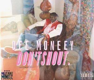 Dee Moneey – Don't Shout (Prod By Kuvie)