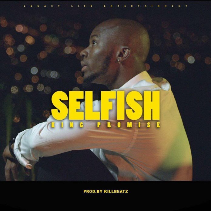 King Promise – Selfish (Prod. by Killbeatz)
