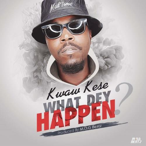 Kwaw Kese – What Dey Happen (Prod. By MOG Beatz)
