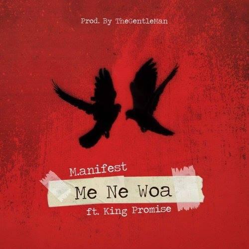 M.anifest ft King Promise – Me Ne Woa (Prod. by The Gentleman)