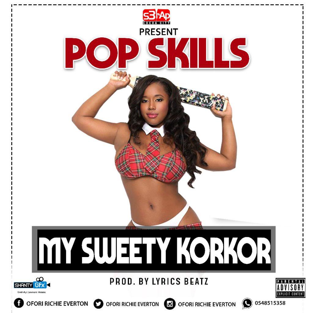 Pop Skills - My Sweety Korkor (Prod By Lyrics Beatz)