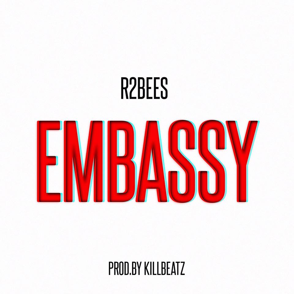 R2bees - Embassy (Prod By Killbeatz)