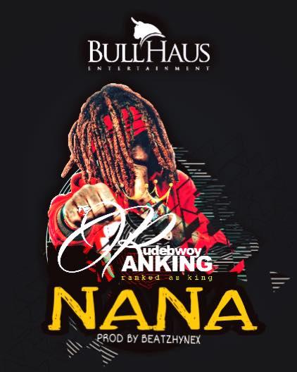 Rudebwoy Ranking - NANA (Prod By Beatzhynex)