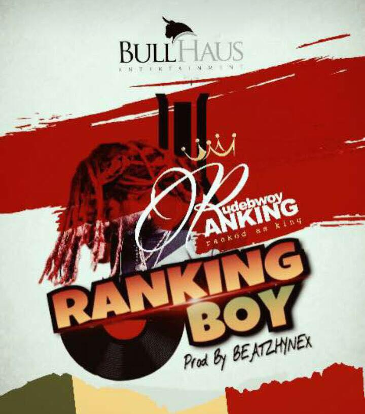 Rudebwoy Ranking - Ranking Boy (Prod By Beatz Hynex)