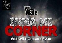 Shatta Wale - Inna Mi Corner x AddiSelf x Captan x Rysto