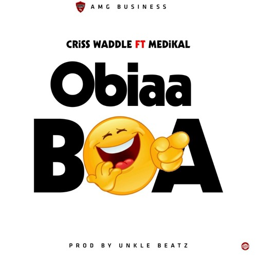Criss Waddle Ft Medikal - Obiaa boa (Prod by Unkle beatz)